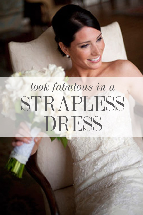 Look Fabulous in Your Strapless Dress: 10 Tips